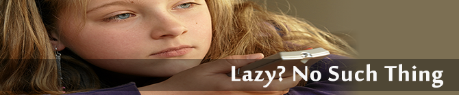 Lazy?  No Such Thing. | Dr. William Winter is a child and adolescent psychiatrist.